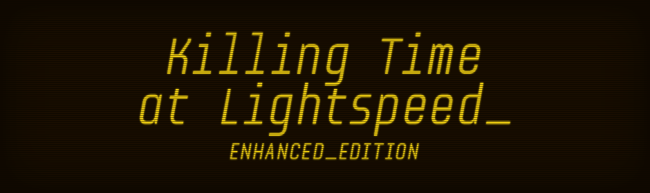 Killing Time at Lightspeed: Enhanced Edition